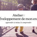 """Atelier """"Le développement de mon enfant"""" le 28 Mars 2020"""